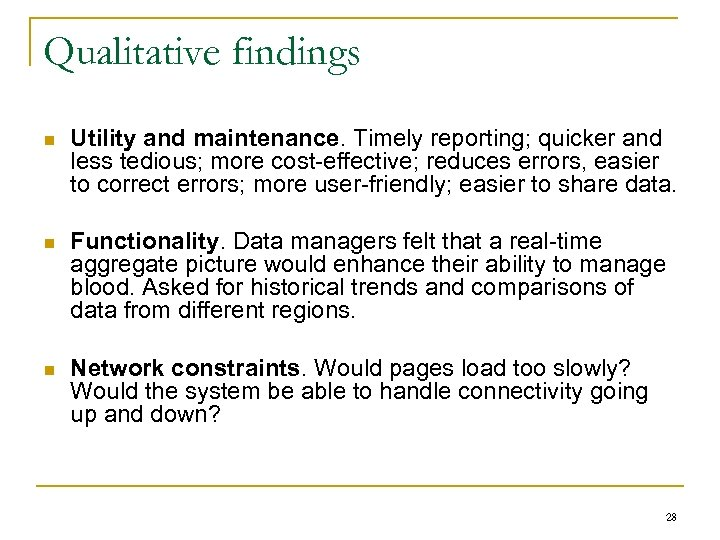 Qualitative findings n Utility and maintenance. Timely reporting; quicker and less tedious; more cost-effective;