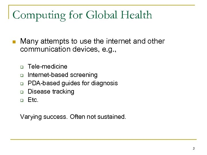 Computing for Global Health n Many attempts to use the internet and other communication