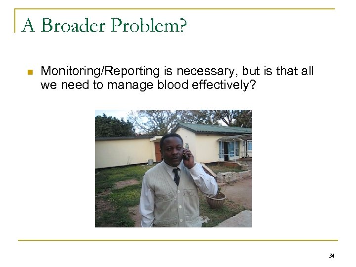 A Broader Problem? n Monitoring/Reporting is necessary, but is that all we need to
