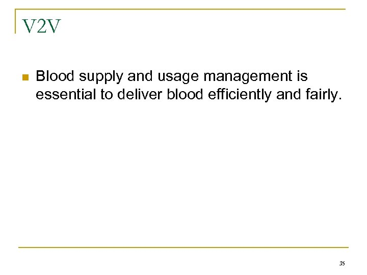 V 2 V n Blood supply and usage management is essential to deliver blood
