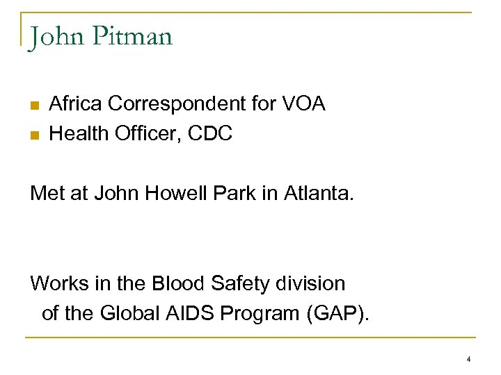 John Pitman n n Africa Correspondent for VOA Health Officer, CDC Met at John