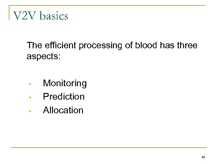 V 2 V basics The efficient processing of blood has three aspects: • •