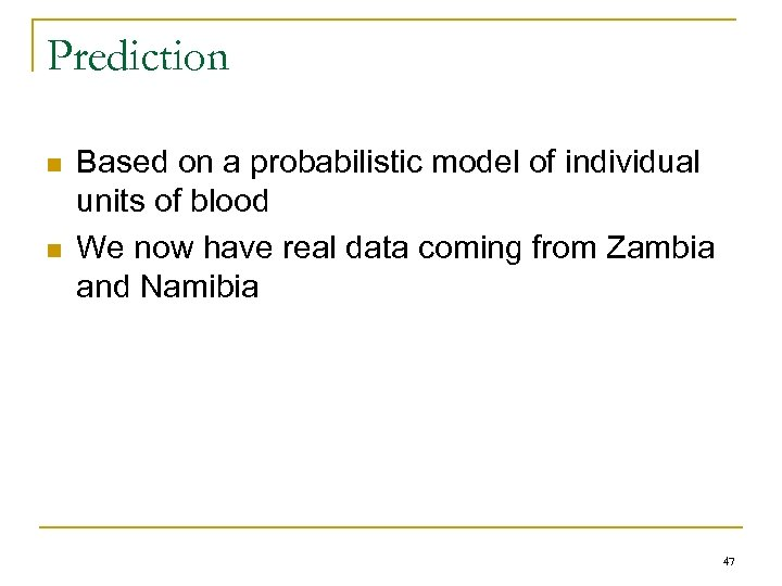 Prediction n n Based on a probabilistic model of individual units of blood We