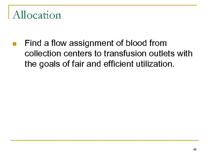 Allocation n Find a flow assignment of blood from collection centers to transfusion outlets