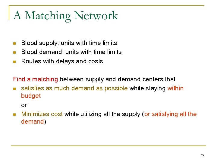 A Matching Network n n n Blood supply: units with time limits Blood demand:
