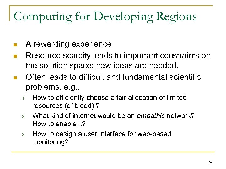 Computing for Developing Regions A rewarding experience Resource scarcity leads to important constraints on