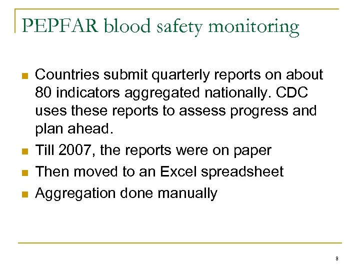 PEPFAR blood safety monitoring n n Countries submit quarterly reports on about 80 indicators