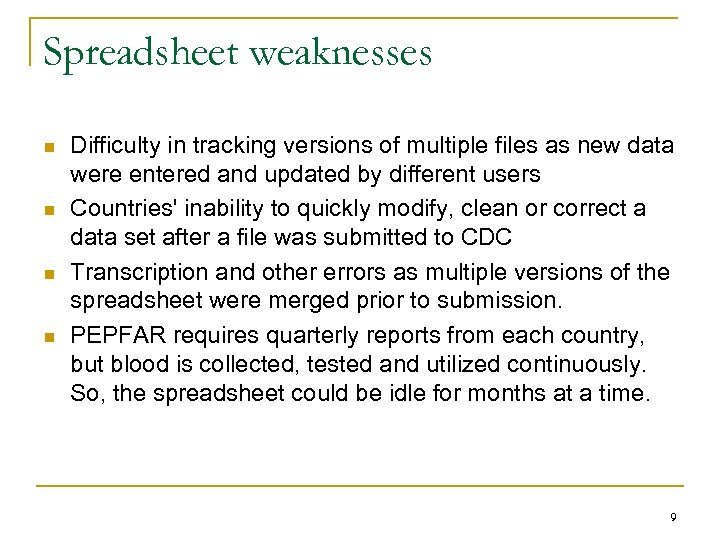 Spreadsheet weaknesses n n Difficulty in tracking versions of multiple files as new data