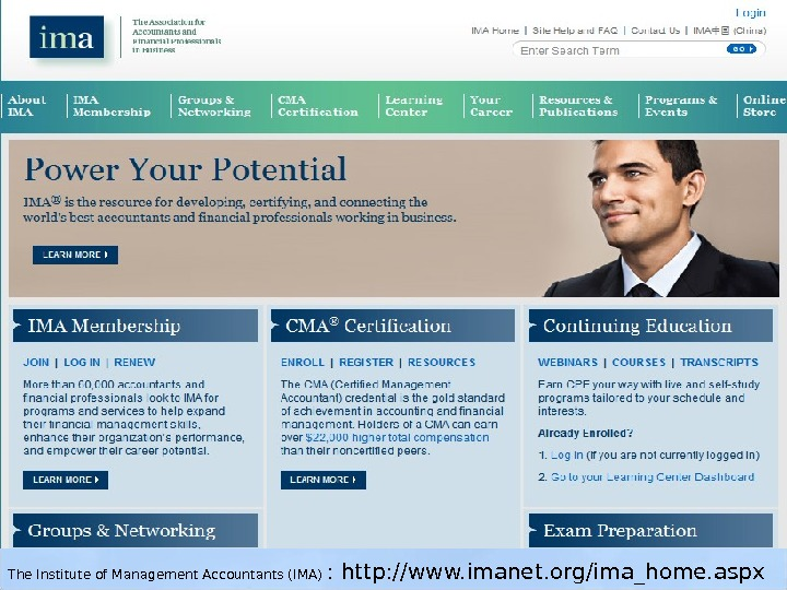 The Institute of Management Accountants (IMA) : http: //www. imanet. org/ima_home. aspx