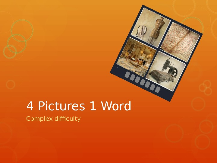 4 Pictures 1 Word Complex difficulty