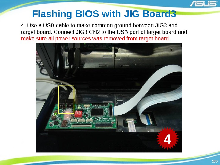 105105 Flashing BIOS with JIG Board 3 4. Use a USB cable to make