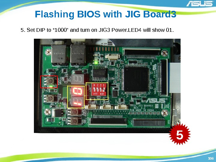 "106106 Flashing BIOS with JIG Board 3 5. Set DIP to "" 1000"" and"