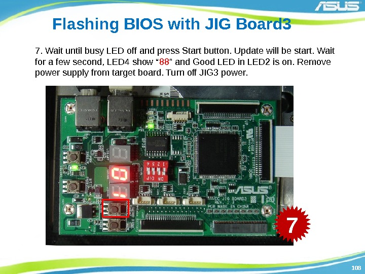 108108 Flashing BIOS with JIG Board 3 7. Wait until busy LED off and