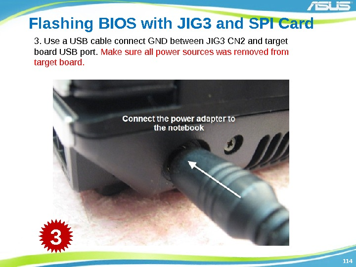 114114 Flashing BIOS with JIG 3 and SPI Card 3. Use a USB cable