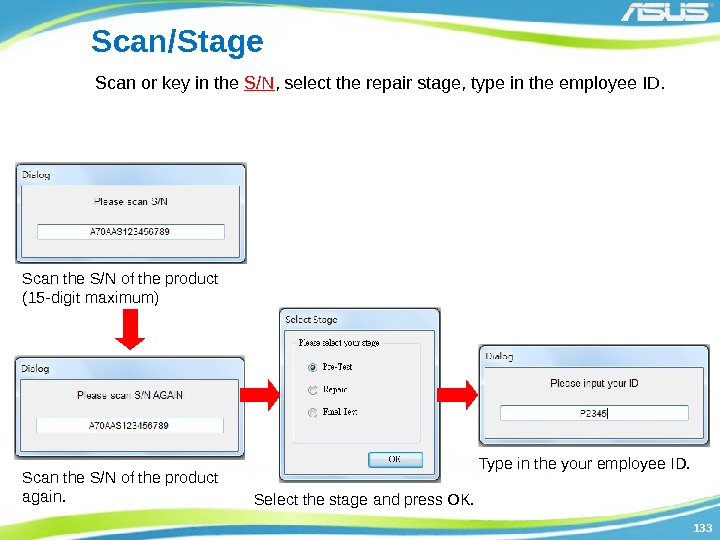 133133 Scan/Stage Scan or key in the S/N , select the repair stage, type