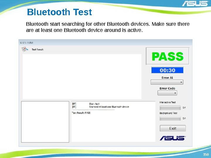 150150 Bluetooth Test Bluetooth start searching for other Bluetooth devices. Make sure there at