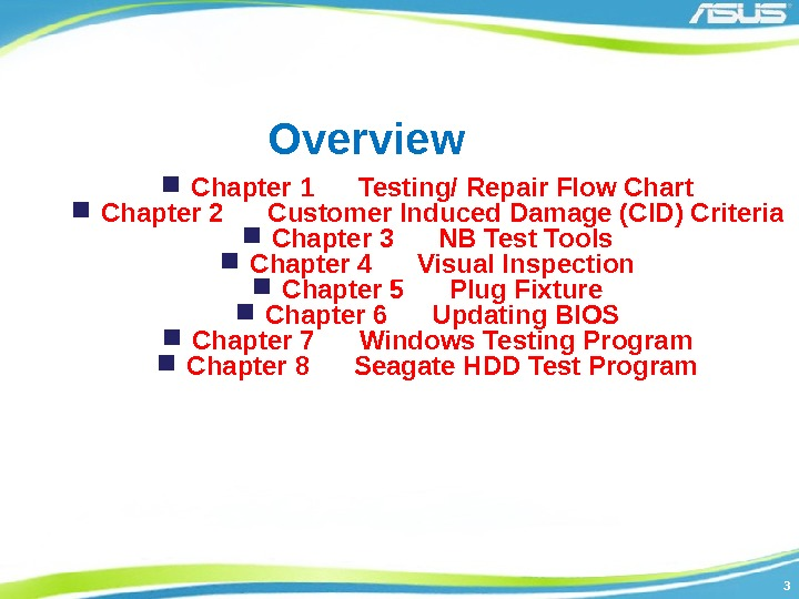 33 Overview Chapter 1 Testing/ Repair Flow Chart Chapter 2 Customer Induced Damage (CID)