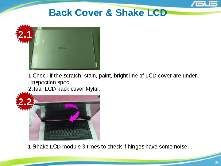 3535 Back Cover & Shake LCD 1. Check if the scratch, stain, paint, bright