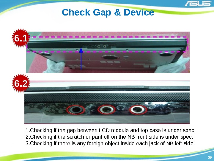 3939 Check Gap & Device 1. Checking if the gap between LCD module and