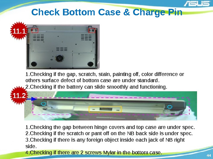 4444 Check Bottom Case & Charge Pin 1. Checking if the gap, scratch, stain,