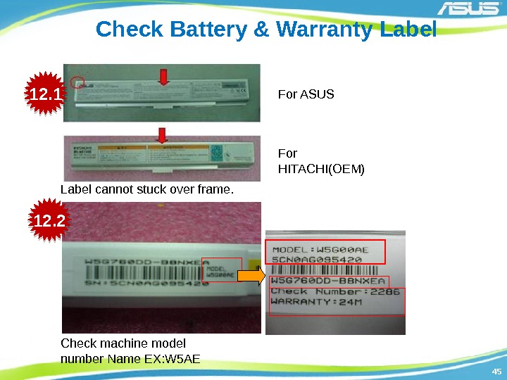 4545 Check Battery & Warranty Label Check machine model number Name EX: W 5