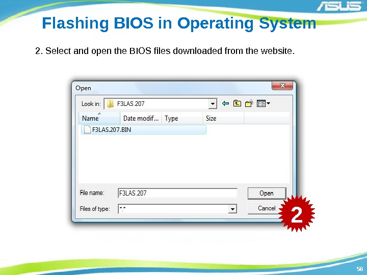 5656 Flashing BIOS in Operating System 2. Select and open the BIOS files downloaded