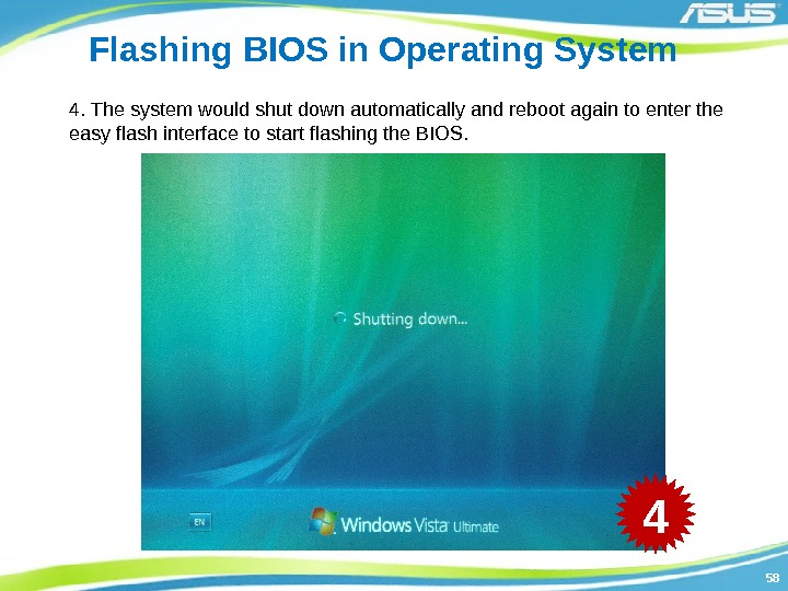 5858 Flashing BIOS in Operating System 4. The system would shut down automatically and