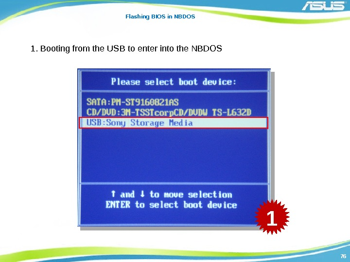 7676 Flashing BIOS in NBDOS 1. Booting from the USB to enter into the