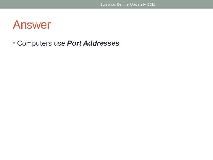 Port Addresses • Well Known Ports (Numbers 0 to 1023) • Registered Ports (Numbers