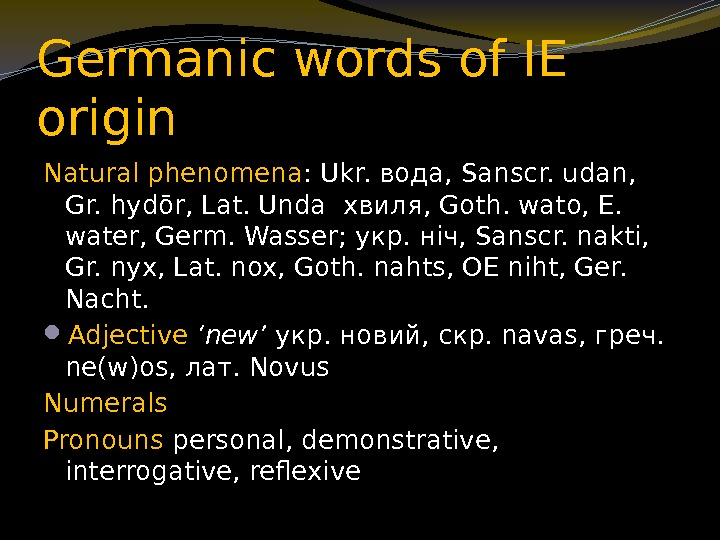 Germanic words of IE origin Natural phenomena : Ukr. вода, Sanscr. udan,  Gr.