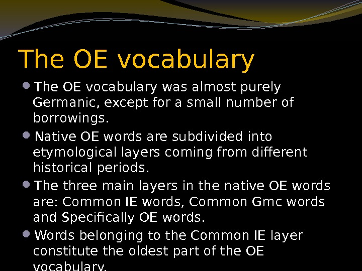 The OE vocabulary was almost purely Germanic, except for a small number of borrowings.