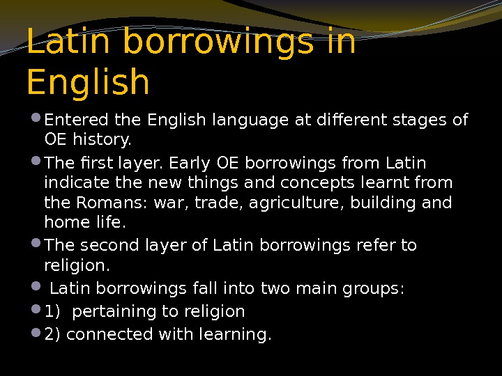 Latin borrowings in English Entered the English language at different stages of OE history.