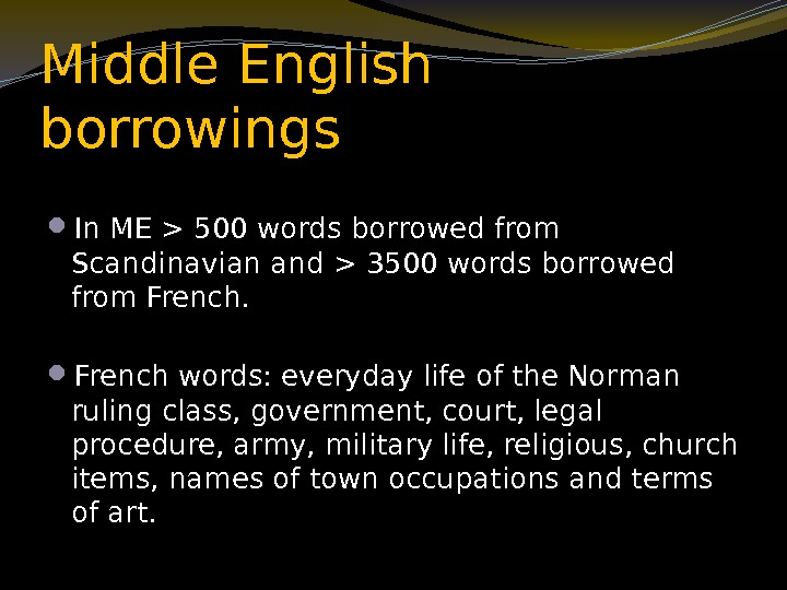 Middle English borrowings  In ME  500 words borrowed from Scandinavian and