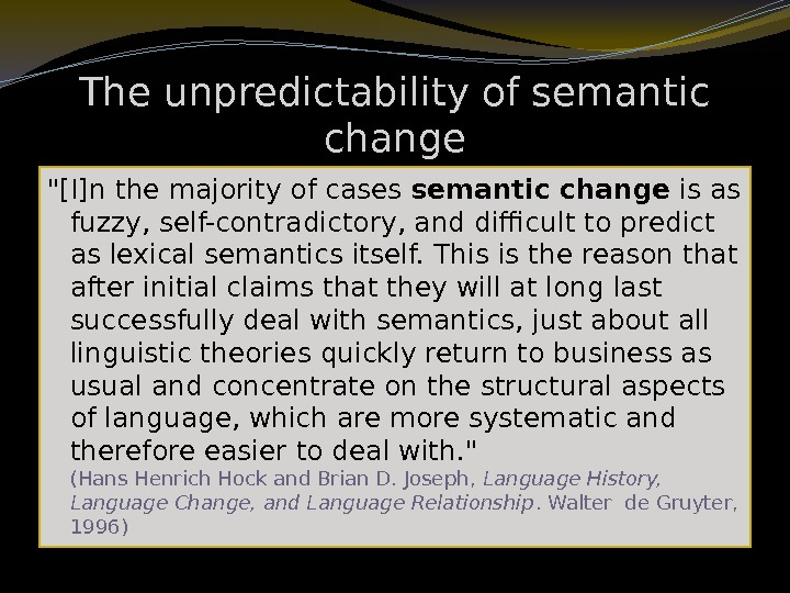 The unpredictability of semantic change [I]n the majority of cases semantic change is as