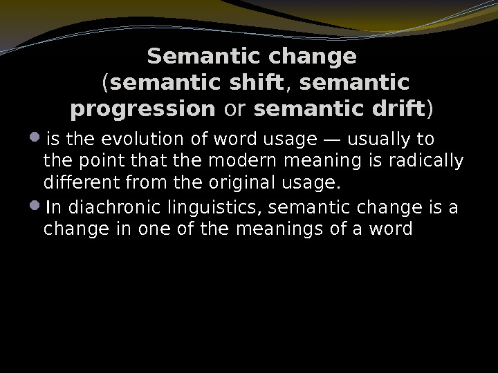 Semantic change  ( semantic shift ,  semantic progression or semantic drift )