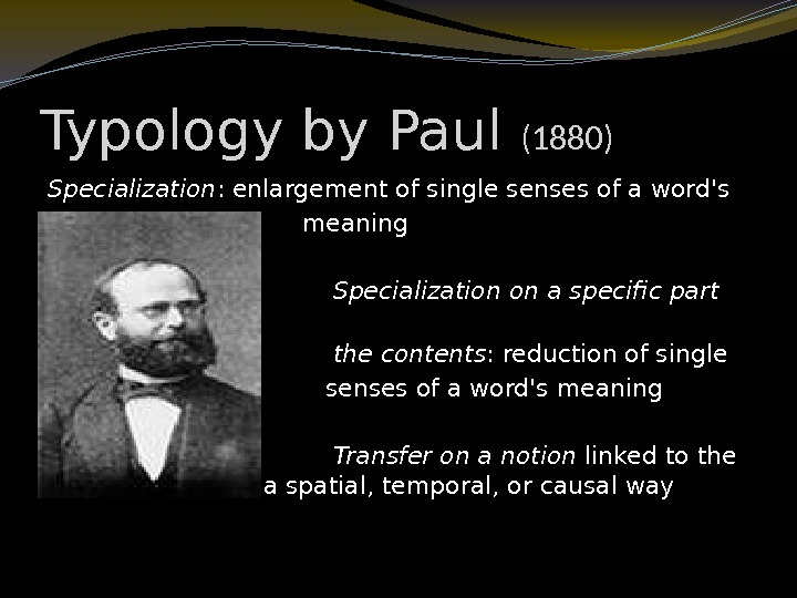 Typology by Paul (1880) Specialization : enlargement of single senses of a word's
