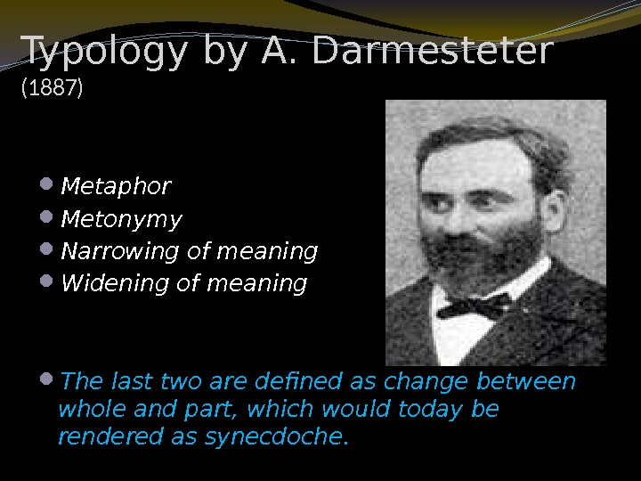 Typology by A. Darmesteter (1887) Metaphor Metonymy Narrowing of meaning Widening of meaning The