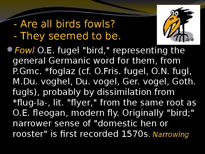 - Are all birds fowls?  - They seemed to be.  Fowl