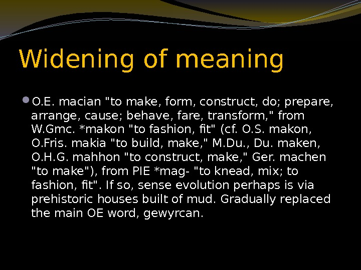 Widening of meaning  O. E. macian to make, form, construct, do; prepare,