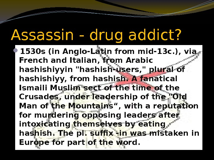 Assassin - drug addict?  1530 s (in Anglo-Latin from mid-13 c. ), via