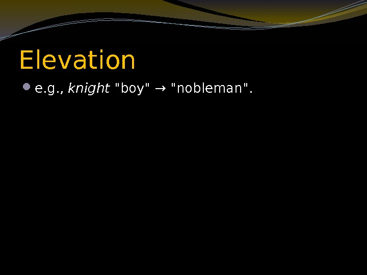 Elevation e. g. ,  knight boy → nobleman.