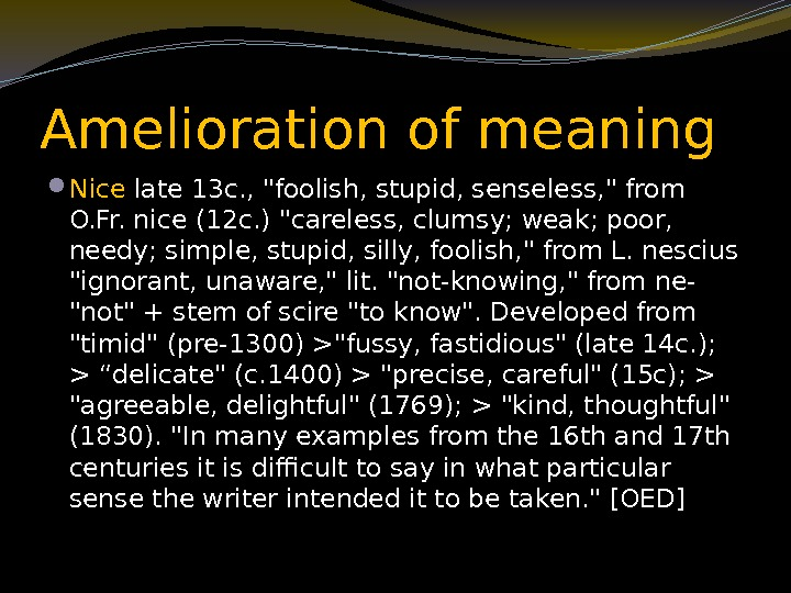 Amelioration of meaning  Nice late 13 c. , foolish, stupid, senseless,  from