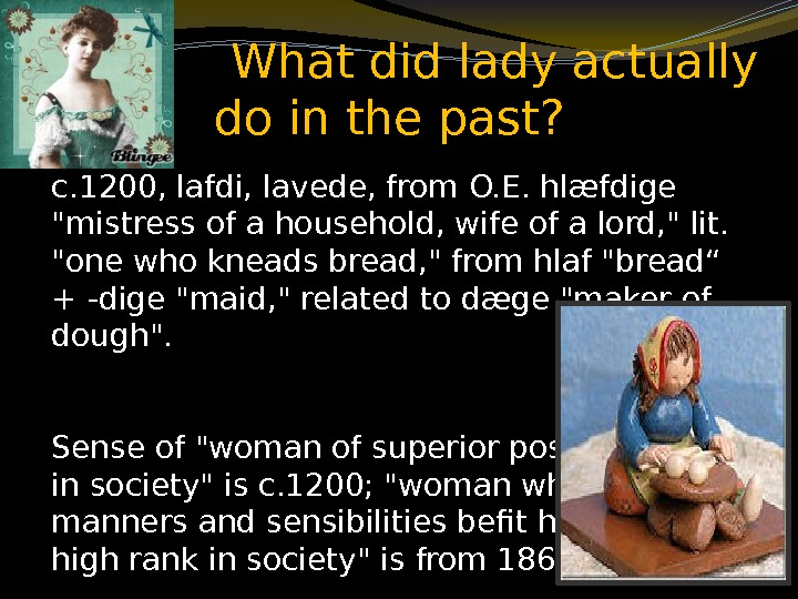 c. 1200, lafdi, lavede, from O. E. hlæfdige mistress of a household, wife of