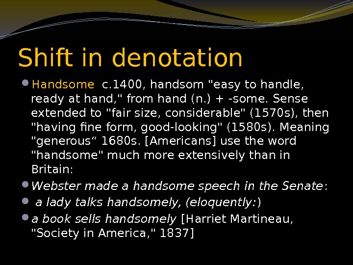 Shift in denotation Handsome  c. 1400, handsom easy to handle,  ready at