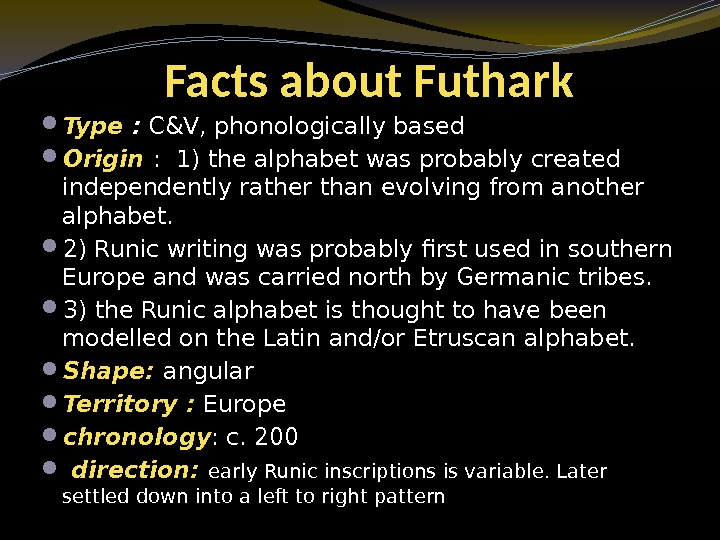 Facts about Futhark Type :  C&V, phonologically based Origin  :  1)