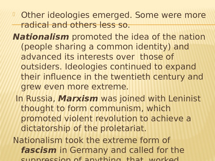 Other ideologies emerged. Some were more radical and others less so.  Nationalism