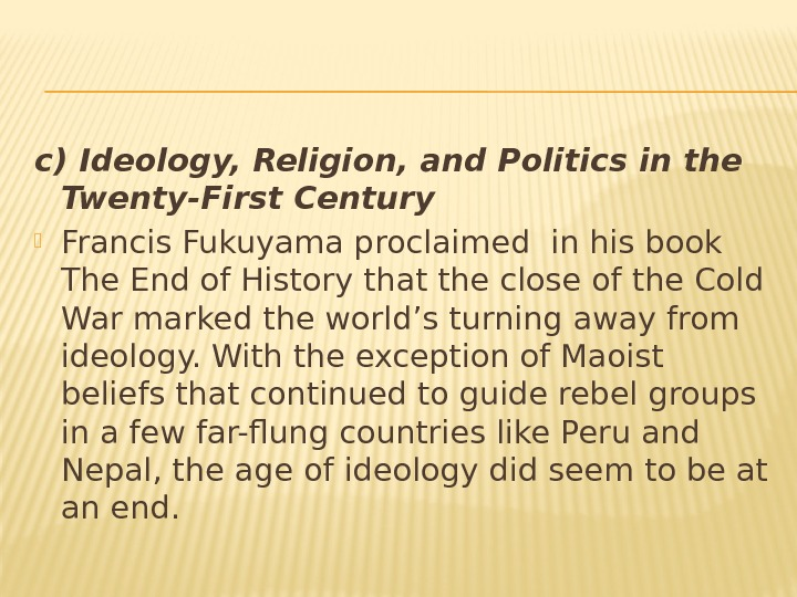 c) Ideology, Religion, and Politics in the Twenty-First Century  Francis Fukuyama proclaimed in