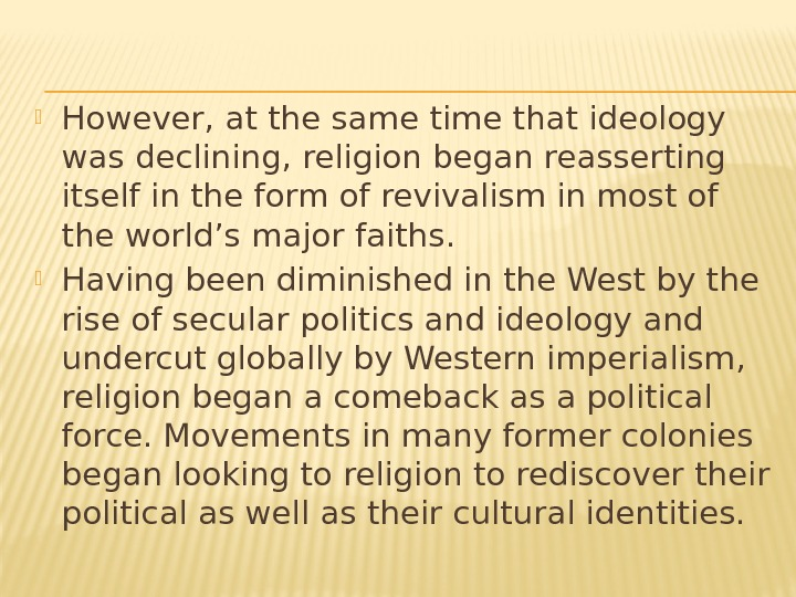 However, at the same time that ideology was declining, religion began reasserting itself