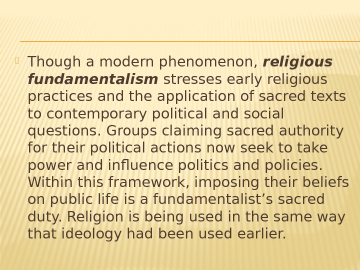 Though a modern phenomenon,  religious fundamentalism stresses early religious practices and the