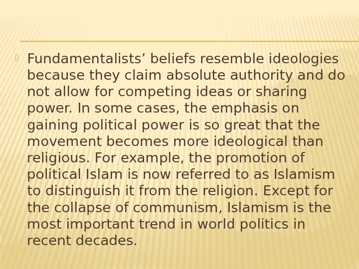 Fundamentalists' beliefs resemble ideologies because they claim absolute authority and do not allow